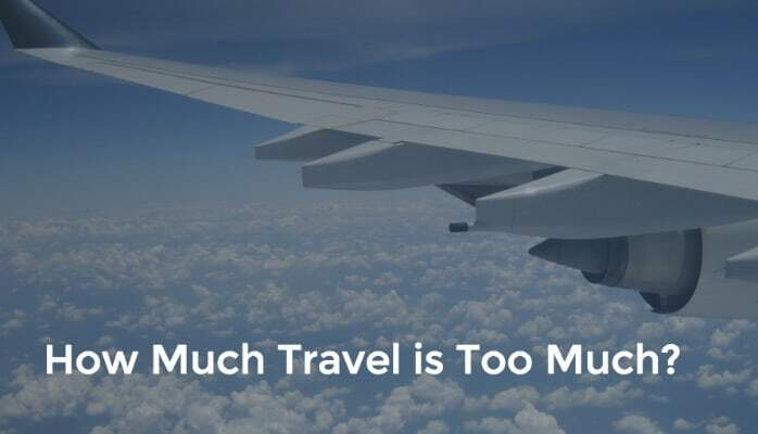 How Much Travel is Too Much