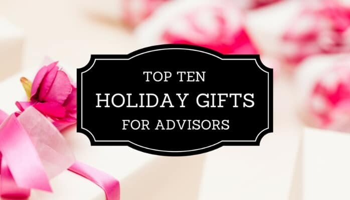 Top 10 Holiday Gifts for Advisors