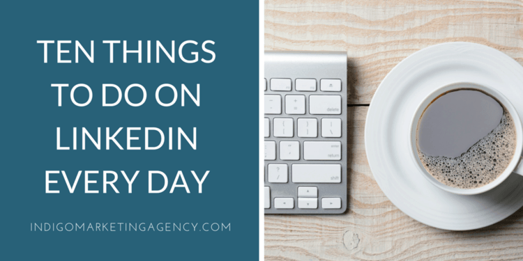 Ten Things To Do on LinkedIn Every Day