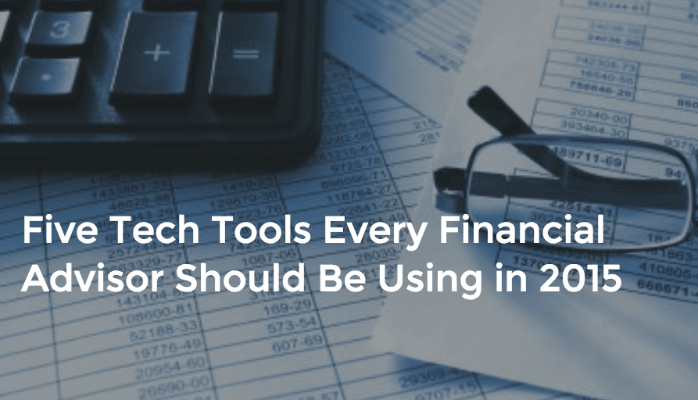 Five Tech Tools Every Financial Advisor Should Be Using in 2015