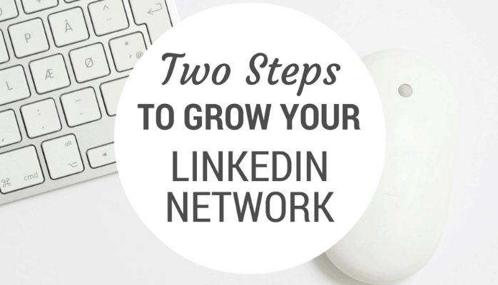 Two Steps to Grow Your LinkedIn Network
