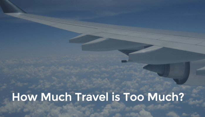 How Much Travel is Too Much?