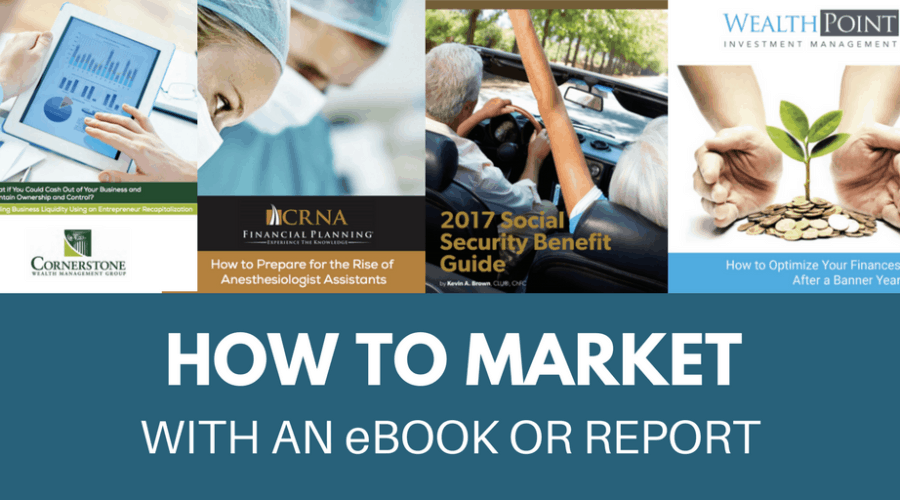 How to Market with an eBook or Report (And 5 Examples from Top Advisors)
