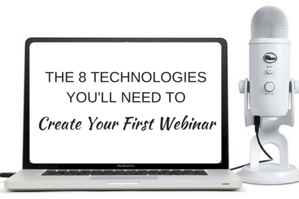 The 8 Technologies You'll Need to Create Your First Webinar