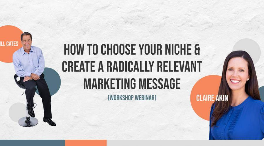 How To Choose Your Niche & Create A Radically Relevant Marketing Message (Workshop Webinar)